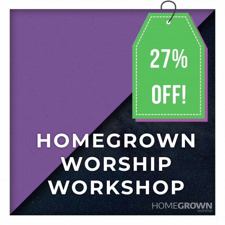 Homegrown Worship Workshop - Usually £275